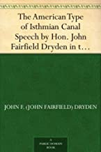 The American Type of Isthmian Canal Speech by Hon. John Fairfield Dryden in the Senate of theUnited States, June 14, 1906