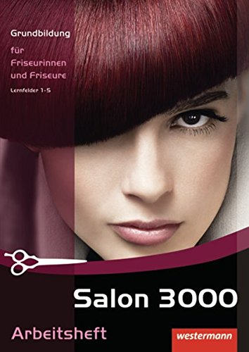 Salon 3000: Grundbildung für Friseurinnen und Friseure: Arbeitsheft zur Grundbildung, 1. Auflage, 2009