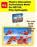 PlusL's Alternative Instruction For 60110,Fire helicopter: You can build the Fire helicopter out of your own bricks!