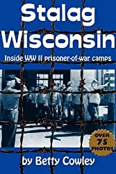 Stalag Wisconsin Inside WWII Prisoner of War Camps Book