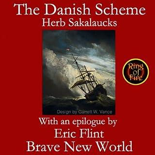 The Danish Scheme                   Written by:                                                                                                                                 Herbert Sakalaucks,                                                                                        Eric Flint                               Narrated by:                                                                                                                                 Bill Brooks                      Length: 7 hrs and 16 mins     Not rated yet     Overall 0.0