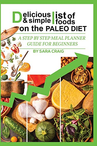 Delicious and Simple List Of Foods on the Paleo Diet: A Step By Step Meal Planner Guide for Beginners
