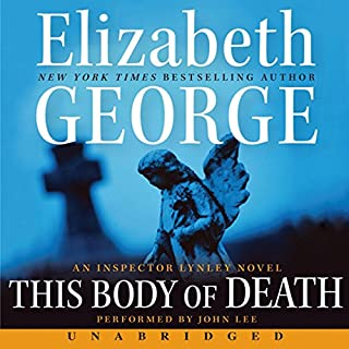 This Body of Death     An Inspector Lynley Novel              Written by:                                                                                                                                 Elizabeth George                               Narrated by:                                                                                                                                 John Lee                      Length: 23 hrs and 44 mins     8 ratings     Overall 4.3