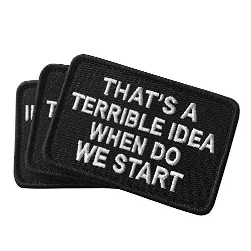 2 Pack That's a Terrible Idea When Do We Start Patch - Embroidered Morale Patches Tactical Funny for Hat, Backpack, Jackets (Applique Fastener Hook & Loop)