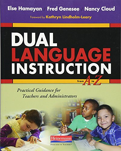 Dual Language Instruction from A to Z: Practical Guidance for Teachers and Administrators