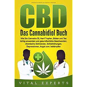 CBD: Das Cannabidiol Buch. Wie Sie Cannabis Öl, Hanf Tropfen, Blüten und Tee richtig anwenden