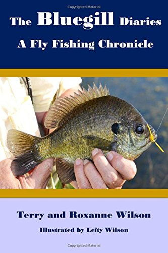 The Bluegill Diaries: A Fly Fishing Chronicle
