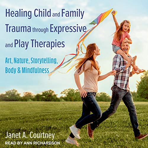 Healing Child and Family Trauma through Expressive and Play Therapies cover art