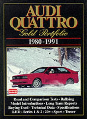 Audi Quattro Gold Portfolio 1980-1991 (Brooklands Books Road Test Series):: A Collection of Articles Covering Road and Comparison Tests, Rally Cars ... Roadster, Sport Quattro, 20-V and S2 Quattro