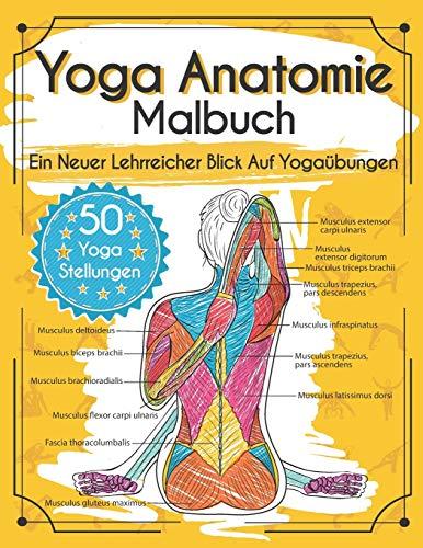 Yoga Anatomie Malbuch: Ein Neuer Lehrreicher Blick Auf Yogaübungen - Mit 50 Yoga Stellungen