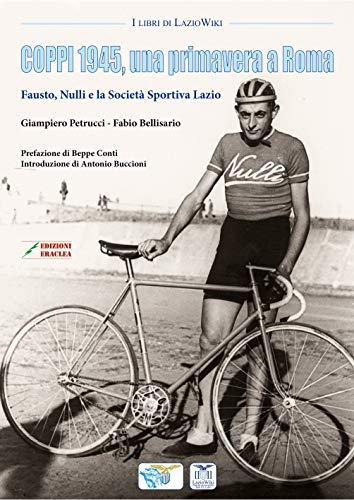 Coppi 1945, una primavera a Roma. Fausto, Nulli e la Società Sportiva Lazio