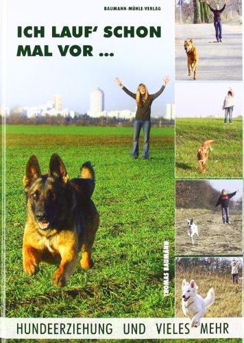 Ich lauf schon mal vor...: Hundeerziehung und vieles mehr
