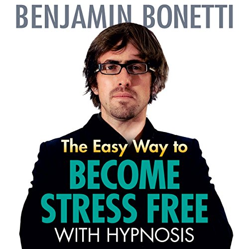 The Easy Way to Become Stress Free with Hypnosis audiobook cover art