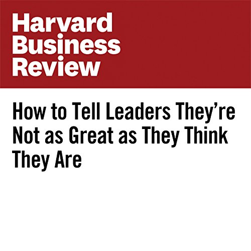 How to Tell Leaders They're Not as Great as They Think They Are audiobook cover art