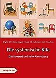 Die systemische Kita: Das Konzept und seine Umsetzung - Brigitte Ott
