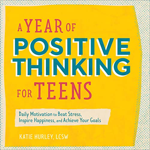 A Year of Positive Thinking for Teens: Daily Motivation to Beat Stress, Inspire Happiness, and Achieve Your Goals (A Year of Daily Reflections)