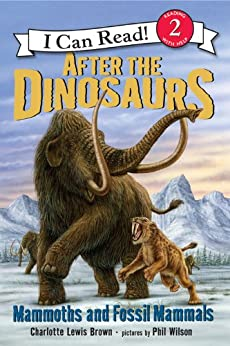 After the Dinosaurs: Mammoths and Fossil Mammals (I Can Read Level 2) by [Charlotte Lewis Brown, Phil Wilson]
