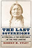 The Last Sovereigns: Sitting Bull and the Resistance of the Free Lakotas