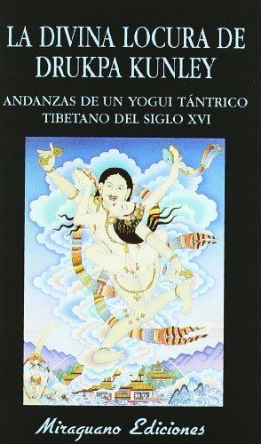 La Divina Locura de Drukpa Kunley. Andanzas de un Yogi Tántrico Tibetano (Libros de...