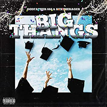 Big Thangs (feat. REXTHERAGER)