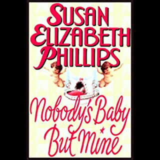 Nobody's Baby But Mine                   By:                                                                                                                                 Susan Elizabeth Phillips                               Narrated by:                                                                                                                                 Anna Fields                      Length: 11 hrs and 2 mins     1,890 ratings     Overall 4.4