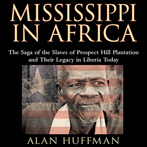Mississippi in Africa     The Saga of the Slaves of Prospect Hill Plantation and Their Legacy in Liberia Today              By:                                                                                                                                 Alan Huffman                               Narrated by:                                                                                                                                 Andrew L. Barnes                      Length: 13 hrs and 9 mins     22 ratings     Overall 3.9