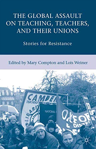 The Global Assault On Teaching Teachers And Their Unions Stories For Resistance