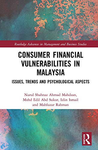 Consumer Financial Vulnerabilities in Malaysia: Issues, Trends and Psychological Aspects (Routledge Advances in Management and Business Studies) (English Edition)