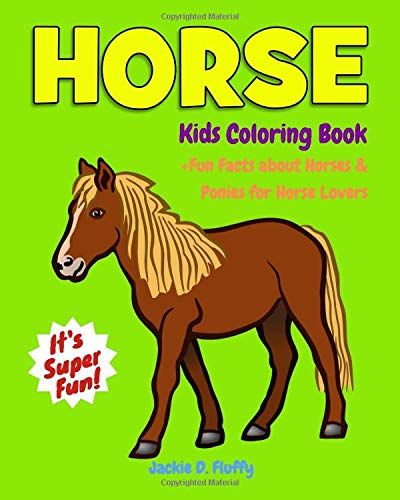 Horse Kids Coloring Book +Fun Facts about Horses & Ponies for Horse Lovers: Children Activity Book for Girls & Boys Age 3-8, with 30 Super Fun ... (Cool Kids Learning Animals) (Volume 12)