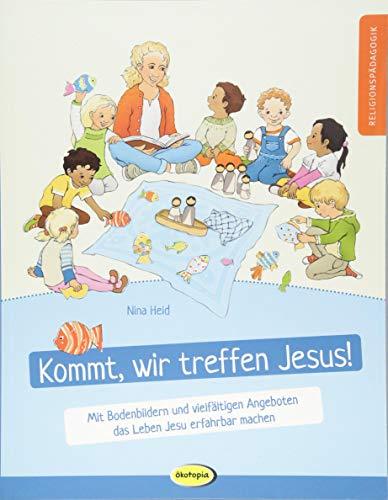 Kommt, wir treffen Jesus!: Mit Bodenbildern und vielfältigen Angeboten das Leben Jesu erfahrbar machen