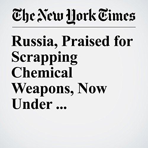 Russia, Praised for Scrapping Chemical Weapons, Now Under Watchdog's Gaze copertina