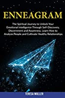 Enneagram: The Spiritual Journey to Unlock Your Emotional Intelligence Through Self- Discovery, Discernment and Awareness. Learn How to Analyze People and Cultivate Healthy Relationships.