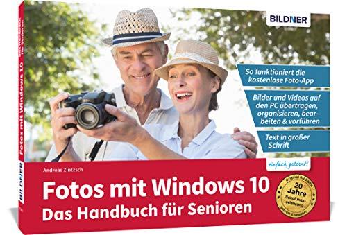 Fotos mit Windows 10 - Das Handbuch für Senioren: Fotos und Videos bearbeiten und organisieren: Die verständliche Anleitung für Einsteiger. Fotos und ... organisieren mit der kostenlosen Foto App.