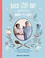 Back in the Day Bakery Made with Love: More than 100 Recipes and Make-It-Yourself Projects to Create and Share by Cheryl Day Griffith Day(2015-03-24)