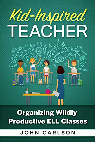 Kid-Inspired Teacher: Organizing Wildly Productive ESL ELL Classes