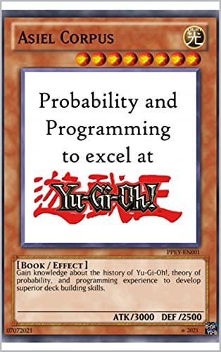 Probability and Programming to excel at Yu-Gi-Oh! (English Edition)