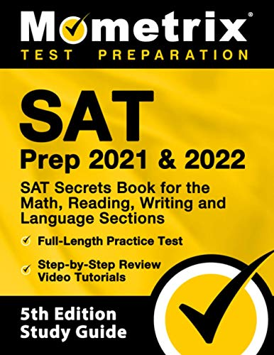 SAT Prep 2021 and 2022 - SAT Secrets Book for the Math, Reading, Writing and Language Sections, Full-Length Practice Test, Step-by-Step Review Video Tutorials: [5th Edition Study Guide]