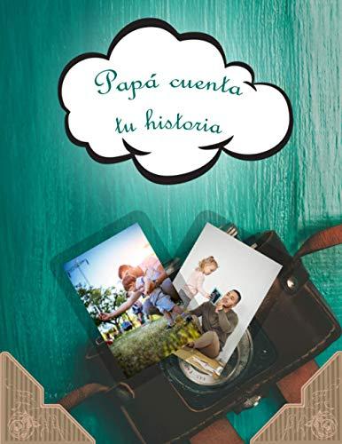 Papá cuenta tu historia: Diario de memoria que debe ser completado por tu padre para conocer su historia   Día del Padre original o idea de regalo de Navidad (Spanish Edition)
