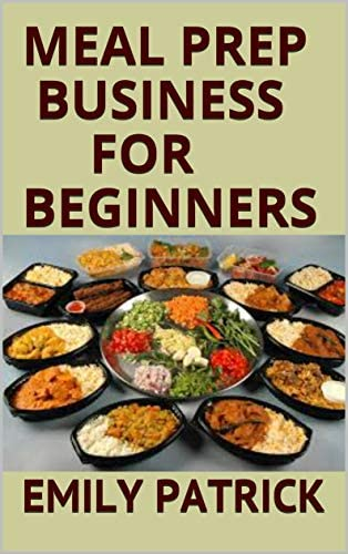 MEAL PREP BUSINESS FOR BEGINNERS A Complete Manual to making Billion dollars in Meal prep Industry product image