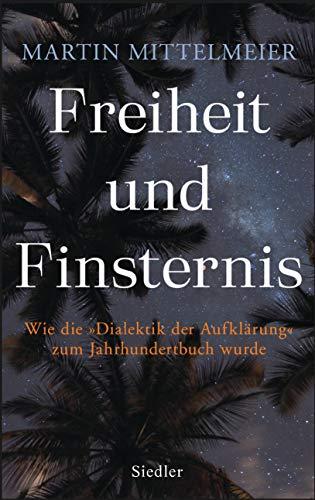 Freiheit und Finsternis: Wie die »Dialektik der Aufklärung« zum Jahrhundertbuch wurde