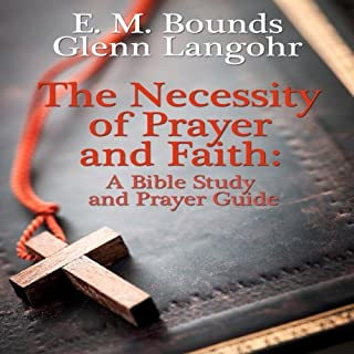 The Necessity of Prayer and Faith: A Bible Study and Prayer Guide audiobook cover art