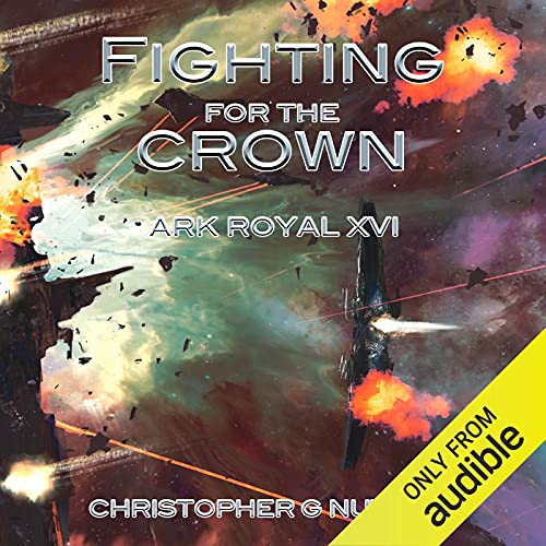 Fighting for the Crown: Ark Royal, Book 16
