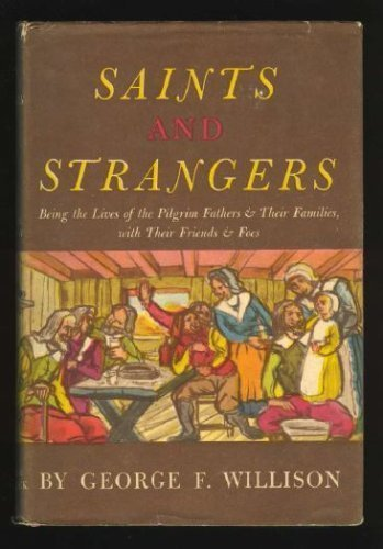Saints and strangers: Being the lives of the Pilgrim Fathers and their families, with their friends and foes ; and an account of the posthumous ... and the strange pilgrimages of Plymouth Rock