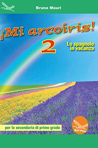 ¡Mi arcoíris! Lo spagnolo in vacanza. Per la Scuola media [Lingua spagnola]: 2