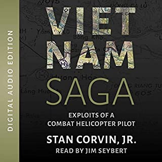 Vietnam Saga: Exploits of a Combat Helicopter Pilot                   By:                                                                                                                                 Stan Corvin Jr.                               Narrated by:                                                                                                                                 Jim Seybert                      Length: 8 hrs and 27 mins     9 ratings     Overall 5.0