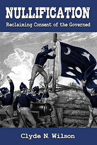 Nullification: Reclaiming Consent of the Governed (The Wilson Files) (Volume 2)