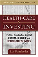 Healthcare Investing: Profiting from the New World of Pharma, Biotech, and Health Care Services (McGraw-Hill Finance & Investing)
