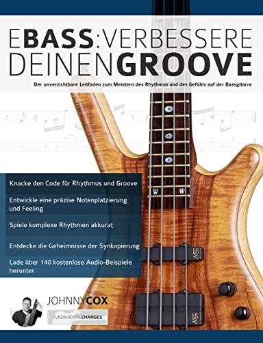 E-Bass: Verbessere deinen Groove: Der unverzichtbare Leitfaden zum Meistern des Rhythmus und des Gefühls auf der Bassgitarre
