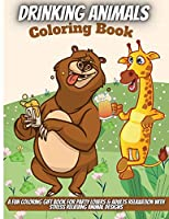 Drinking Animals Coloring Book: A Fun Coloring Gift Book for Party Lovers & Adults Relaxation with Stress Relieving Animal Designs