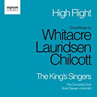 High Flight: Choral Music of Chilcott, Lauridsen and Whitacre (The Kings Singers) by The King´s Singers (2011-11-15)